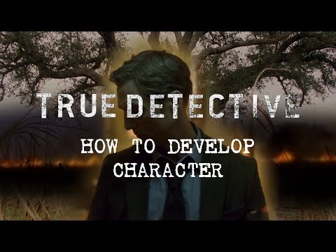 True Detective | How to Develop Character