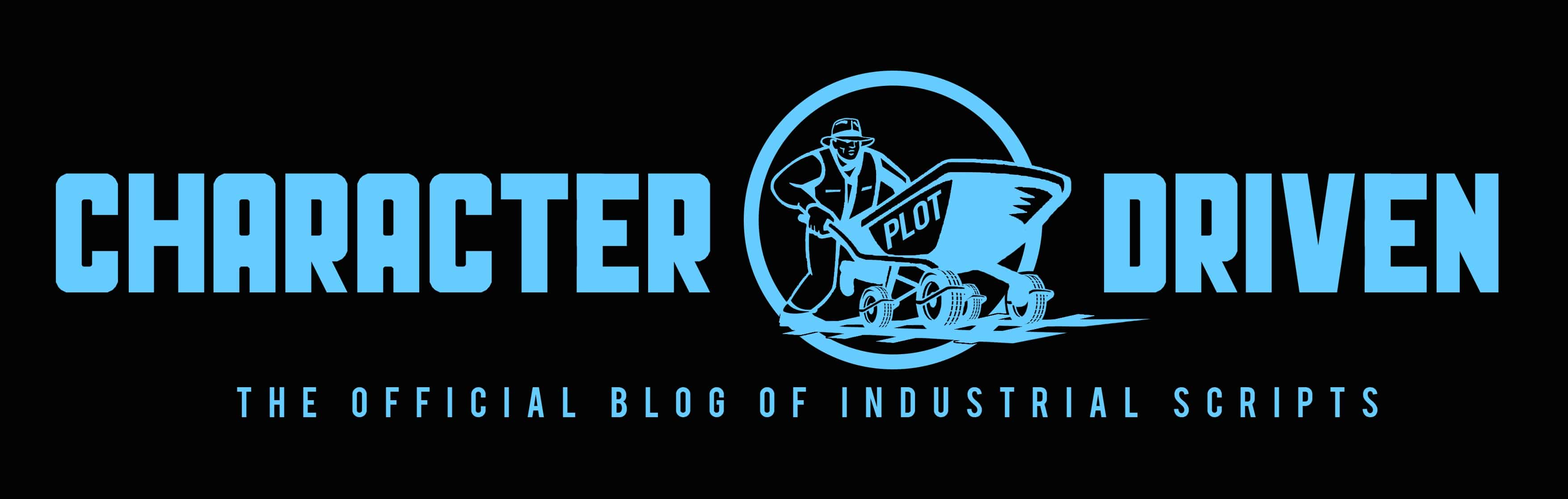 Character Driven - The Official Blog of Screenplay Consultants Industrial Scripts