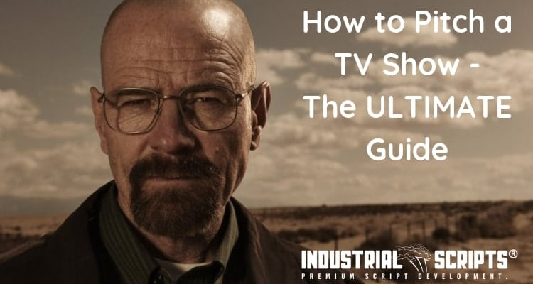 how to pitch a tv show by industrial scripts